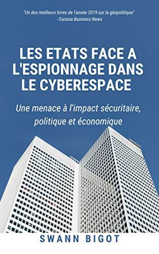 Les Etats face à l'espionnage dans le cyberespace par [Swann BIGOT]