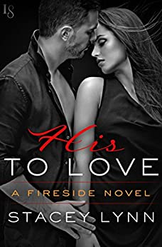 His to Love: A Fireside Novel by [Stacey Lynn]