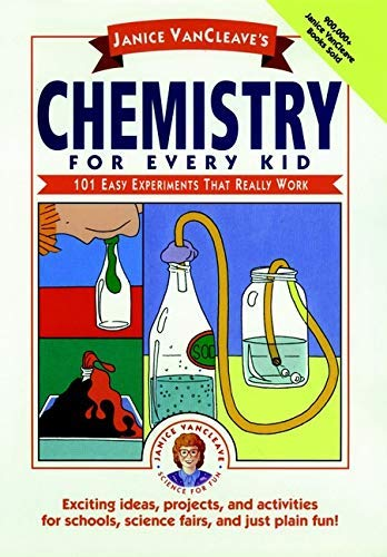 Janice VanCleave\'s Chemistry for Every Kid: 101 Easy Experiments that Really Work (Science for Every Kid Series Book 133) (English Edition)