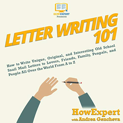Letter Writing 101: How to Write Unique, Original, and Interesting Old  School Snail Mail Letters to Lovers, Friends, Family, Penpals, and People  All