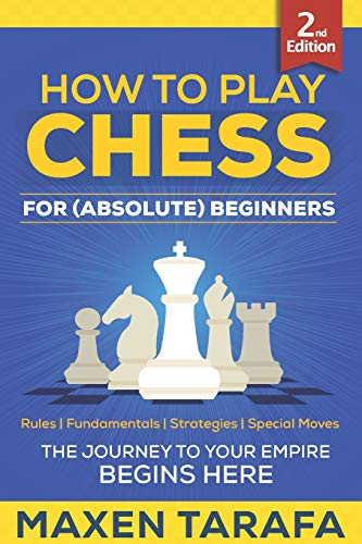 Chess: How to Play Chess for (Absolute) Beginners (Chess for Beginners)