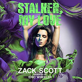 Stalker, My Love                   By:                                                                                                                                 Zack Scott                               Narrated by:                                                                                                                                 Eric Wheeler                      Length: 7 hrs and 37 mins     Not rated yet     Overall 0.0