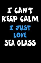 I Can't Keep Calm I Just Love Sea glass: Personalized Hobbie Journal for Women or Men, Boys or Girls | Custom Journal Notebook, Personalized Gift | ... Writing, Travel Journal or Dream Journal