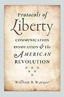 Protocols of Liberty: Communication Innovation and American Revolution