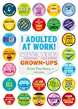 I Adulted at Work!: Essential Stickers for Hardworking and Home-Working Grown-Ups