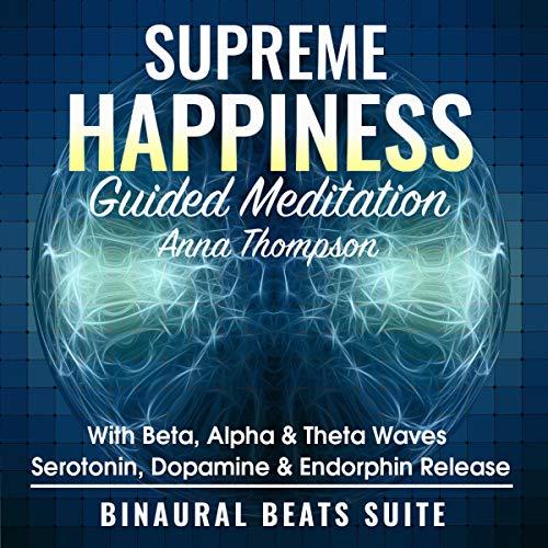 Supreme Happiness Guided Meditation with Beta, Alpha, & Theta Waves - Serotonin, Dopamine & Endorphin Release cover art