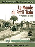 Le monde du petit train - De Castres à Murat et à Brassac d?Albi à Alban et à Valence