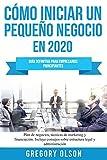 Cómo iniciar un pequeño negocio en 2020: Guía definitiva para empresarios principiantes. Plan de negocios, técnicas de marketing y financiación. ... sobre estructura legal y administración