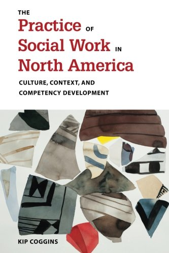 The Practice of Social Work in North America: Culture, Context, and Competency Development