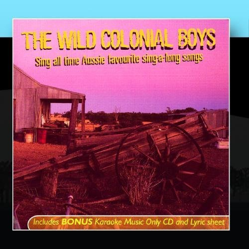 Sing All Time Aussie Favourite Sing-A-Long Songs by The Wild Colonial Boys