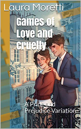 Games of Love and Cruelty: A Pride and Prejudice Variation by [Laura Moretti, Jan  Ashton]