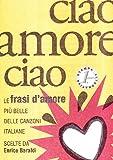 Ciao amore ciao. Le frasi d'amore più belle delle canzoni italiane
