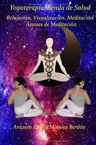 Yogaterapia: Sendero de Salud: Relajación, Visualización, Meditación. Ásanas de Meditación (Yogaterapia: Senda de Salud)