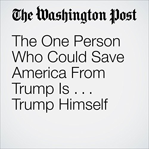 The One Person Who Could Save America From Trump Is ... Trump Himself audiobook cover art