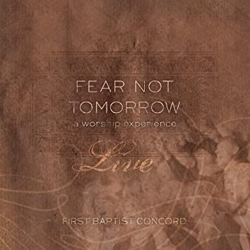Fear Not Tomorrow, Live!