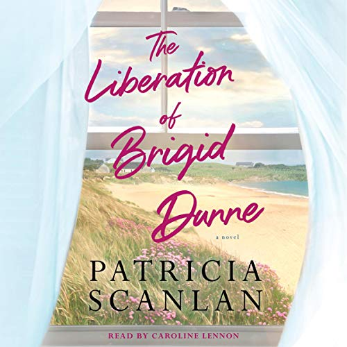 The Liberation of Brigid Dunne Audiobook By Patricia Scanlan cover art