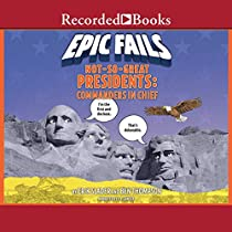 Not-So-Great Presidents: Failures, Frauds, and Cover-Ups (Epic Fails, Book  3)