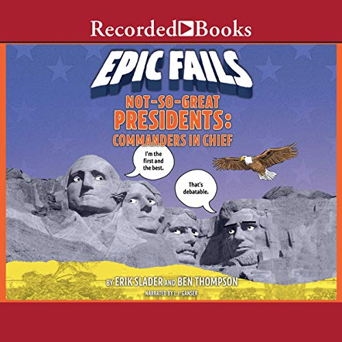 Not-So-Great Presidents: Failures, Frauds, and Cover-Ups (Epic Fails, Book 3) Titelbild