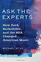 Ask the Experts: How Ford, Rockefeller, and the NEA Changed American Music