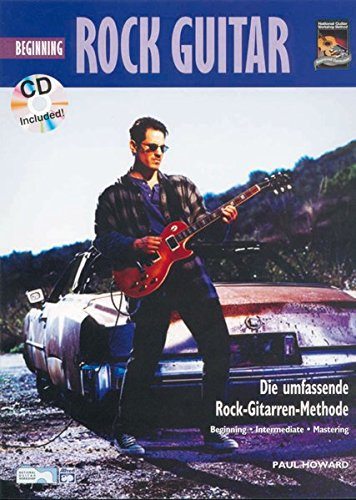 Beginning Rock Guitar: Die umfassende Rock-Gitarren-Methode