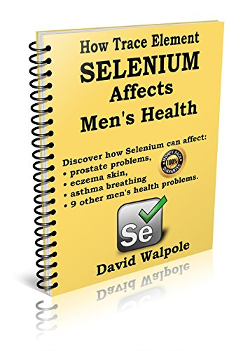 How trace element selenium affects men's health: Discover how selenium can affect: prostate problems, eczema problems, asthma breathing, and 9 other health problems (English Edition)