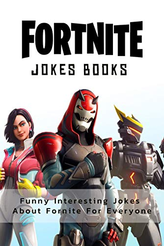 Fortnite Jokes Books Funny Interesting Jokes About Fornite For Everyone Kindle Edition By Dutton Dori Humor Entertainment Kindle Ebooks Amazon Com Join fellow fortnite players here! fortnite jokes books funny