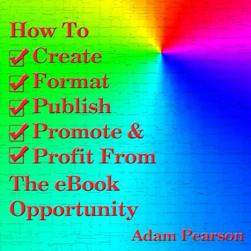 How to Create, Format, Publish, Promote & Profit from the eBook Opportunity audiobook cover art