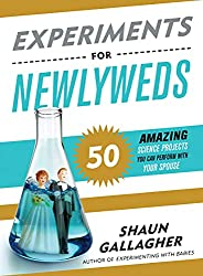 Experiments for Newlyweds: 50 Amazing Science Projects You Can Perform with Your Spouse  - Funny Bridal Shower Gifts