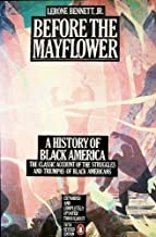 Before The Mayflower: A History of Black America 1619-1964:  The Classic Account of the Struggles and Triumphs of Black Americans