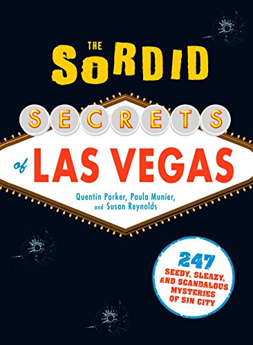 The Sordid Secrets of Las Vegas: 247 Seedy, Sleazy, and Scandalous Mysteries of Sin City (English Edition)