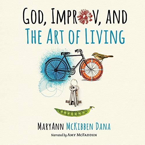 God, Improv, and the Art of Living Audiobook By MaryAnn McKibben Dana cover art
