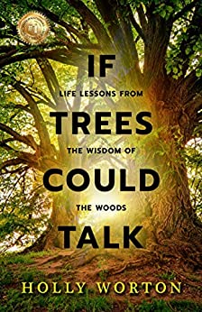 If Trees Could Talk: Life Lessons from the Wisdom of the Woods (English Edition) de [Holly Worton]