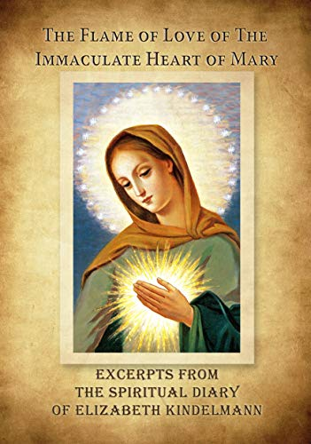 The Flame of Love of the Immaculate Heart of Mary - Excerpts from the Spiritual Diary