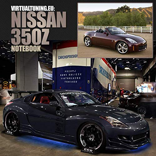 Nissan 350Z Notebook: Car Tuning Notebook, Photoshop, Virtual Tuning project (Virtual Tuning Notebooks, Band 8)