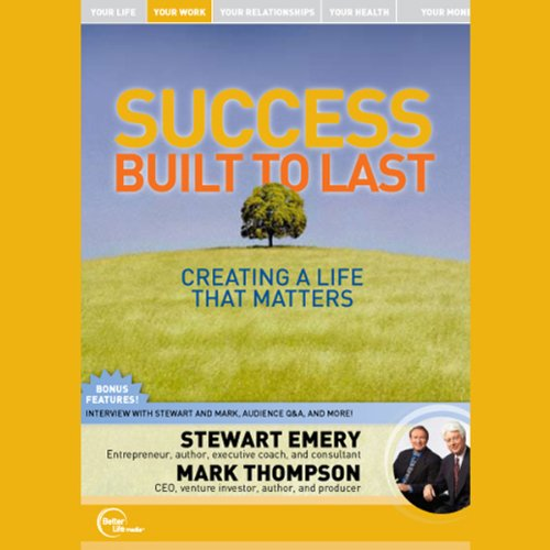 Success Built to Last     Creating a Life That Matters (Live)              By:                                                                                                                                 Stewart Emery,                                                                                        Mark Thompson                               Narrated by:                                                                                                                                 Stewart Emery,                                                                                        Mark Thompson                      Length: 1 hr and 34 mins     17 ratings     Overall 3.9