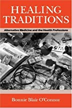 By Bonnie Blair O'Connor - Healing Traditions: Alternative Medicine and the Health Professions (Studies in Health, Illness & Caregiving) (12.2.1994)