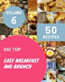 Oh! Top 50 Easy Breakfast And Brunch Recipes Volume 6: Greatest Easy Breakfast And Brunch Cookbook of All Time