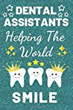 Dental Assistants Helping The World Smile: Dental Assistant gifts. This Dental Notebook / Dental Journal for Males & Females is 6x9in with 110+ lined ... Assistant Gifts. Gifts for Dental Assistants.