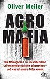 Agromafia: Wie Ndrangheta & Co. die italienische Lebensmitte