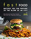 Fast Food Recipes You Can Prepare in The Blink of An Eye!: Mouthwatering Fast Foods You Can Put Together Quickly (English Edition)