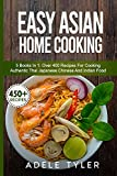 Easy Asian Home Cooking: 5 Books In 1: Over 400 Recipes For Cooking Authentic Thai Japanese Chinese And Indian Food