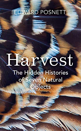 Harvest: The Hidden Histories of Seven Natural Objects [Lingua Inglese]