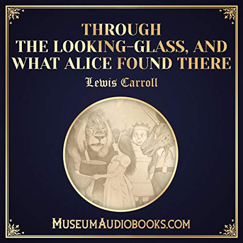 Through the Looking-Glass, and What Alice Found There cover art