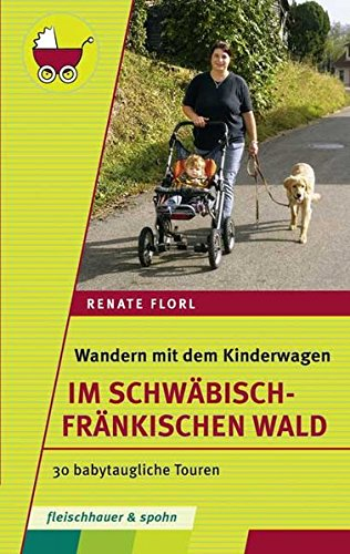 Wandern mit dem Kinderwagen – Im Schwäbisch-Fränkischen Wald: 30 babytaugliche Touren