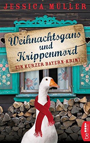 Weihnachtsgans und Krippenmord: Ein kurzer Bayern-Krimi