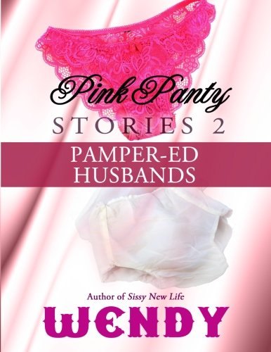 Pink Panty Stories 2: Adult Sissy Baby Girls in Panties and Diapers (Pamper-ed Husbands, Band 7)