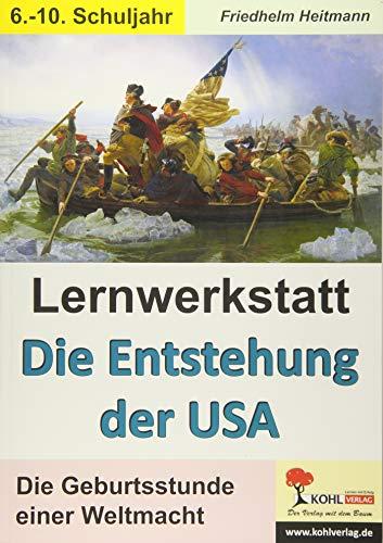 Lernwerkstatt Die Entstehung der USA: Kopiervorlagen zum Einsatz im 6.-10. Schuljahr