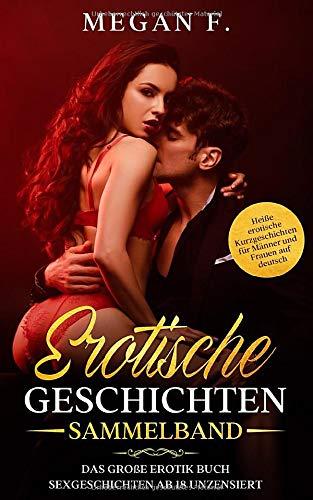 EROTISCHE GESCHICHTEN SAMMELBAND: Das große Erotik Buch - Sexgeschichten ab 18 unzensiert - Heiße erotische Kurzgeschichten für Männer und Frauen auf deutsch