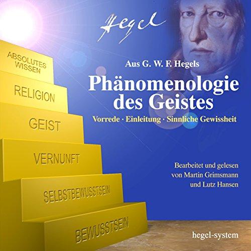 Phänomenologie des Geistes: Vorrede / Einleitung / Sinnliche Gewissheit audiobook cover art