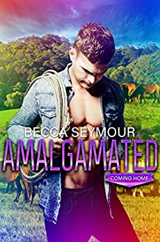 Amalgamated: A M/M Small-town Romance (Coming Home) by [Becca Seymour, Soxsational Cover Art, Hot Tree Editing]